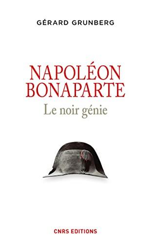 Napoléon Bonaparte : Le noir génie: Gérard Grunberg