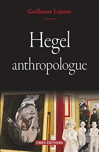 HEGEL ANTHROPOLOGUE: LEJEUNE GUILLAUME