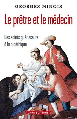 le prêtre et le médecin ; des saints guérisseurs à la bioéthique:...