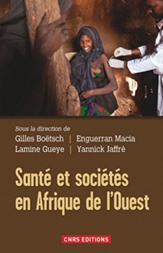 santé et sociétés en Afrique de l'Ouest: Gilles; Gueye, Lamine; Jaffré, ...