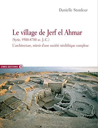 9782271087409: Le village de Jerf el Ahmar. L'architecture, miroir d'une société néolithique complexe
