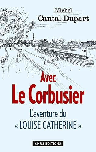 Avec Le Corbusier: Cantal-Dupart, Michel