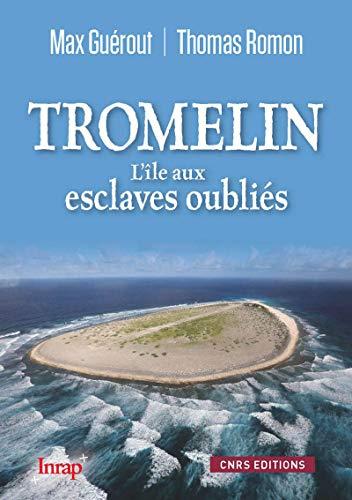 Tromelin, l'île aux esclaves oubliés [nouvelle édition]: Guérout, Max
