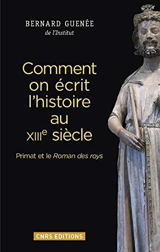 9782271088055: Comment on écrit l'histoire au XIIIe siècle : Primat et le Roman des roys