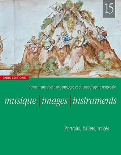 Musique, Images et Instruments 15 : Portraits, Ballets, Traites: Getreau Florence
