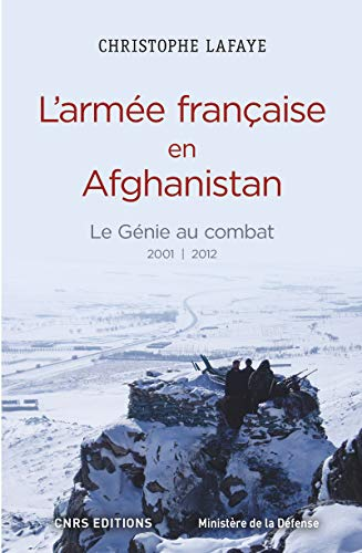 Armée française en Afghanistan (L'): Lafaye, Christophe