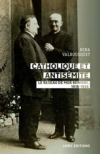 9782271116956: Catholique et antisémite : Le réseau de Mgr Begnini. Rome, Europe, Etats-Unis, 1918-1934