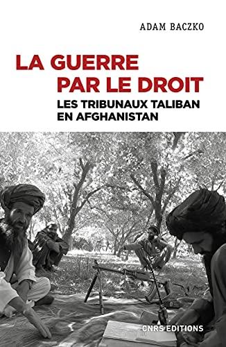 9782271127198: La guerre par le droit - Les tribunaux Taliban en Afghanistan (Sciences politiques et relations internationales) (French Edition)