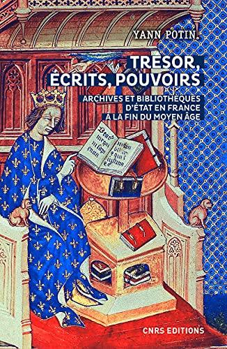 Trésor, écrits, pouvoirs. Archives et bibliothèques d'Etat: Potin, Yann