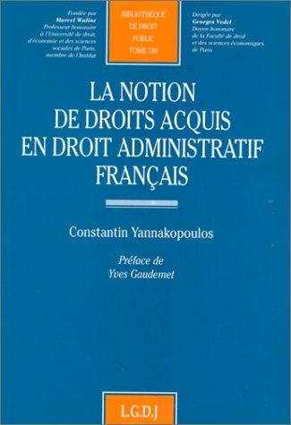 La notion de droits acquis en droit administratif francais (Bibliotheque de droit public) (French ...