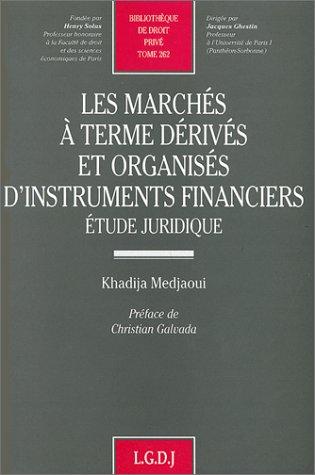 Les marches a terme derives et organises d'instruments financiers: Etude juridique (...
