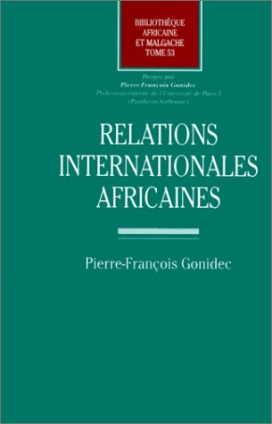 Relations internationales africaines (Bibliotheque africaine et malgache) (French Edition): Gonidec...