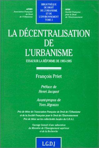 La decentralisation de l'urbanisme: Essai sur la reforme de 1983-1985 (Bibliotheque de droit ...