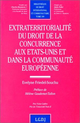 Extraterritorialite du droit de la concurrence aux Etats-Unis et dans la Communaute europeenne (...