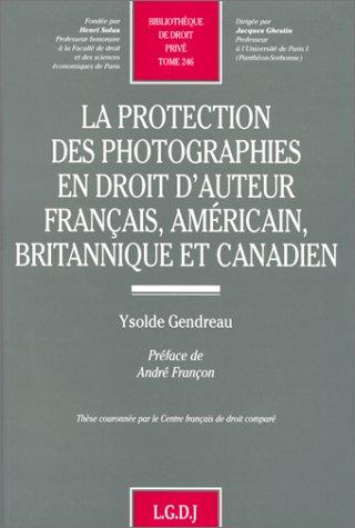 La protection des photographies en droit d'auteur francais, americain, britannique et canadien...
