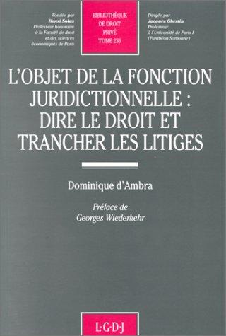 L'objet de la fonction juridictionnelle: Dire le droit et trancher les litiges (Bibliotheque ...