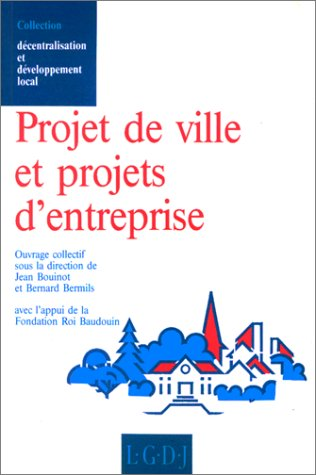Projet de ville et projets d'entreprise (Collection Decentralisation et developpement local) (...