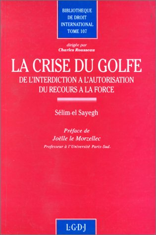 La crise du Golfe: De l'interdiction a l'autorisation du recours a la force (Bibliotheque...