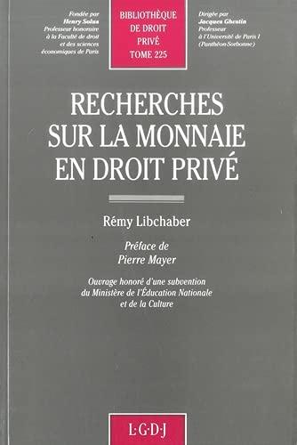 Recherches sur la monnaie en droit prive (Bibliotheque de droit prive) (French Edition): Libchaber,...