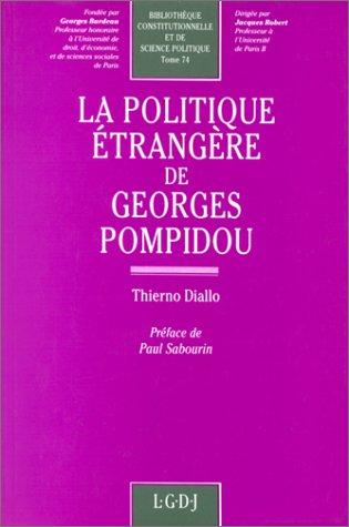 La politique etrangere de Georges Pompidou (Bibliotheque constitutionnelle et de science politique)...