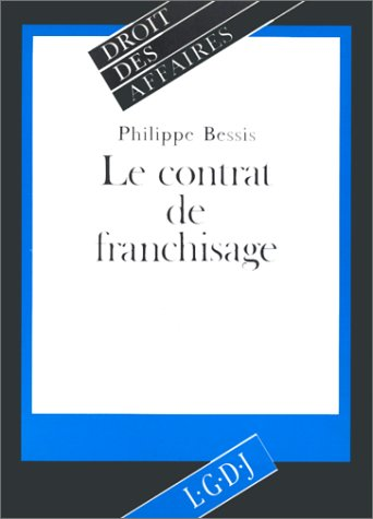 Contrat de franchisage (French Edition): Philippe Bessis