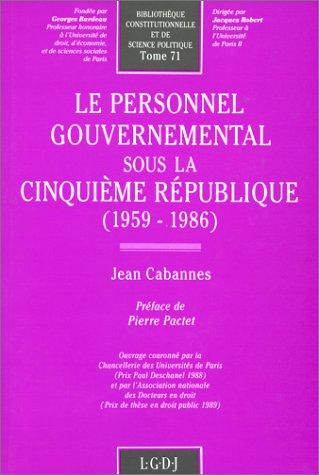 Le personnel gouvernemental sous la Cinquieme Republique: 1959-1986 (Bibliotheque constitutionnelle...