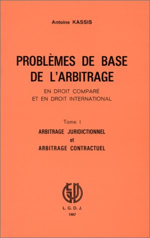 Problemes de base de l'arbitrage, en droit compare et en droit international (French Edition):...