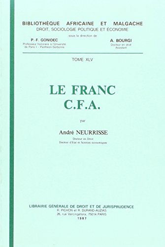 Le franc C.F.A (Bibliotheque africaine et malgache) (French Edition): Neurrisse, Andre