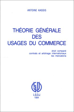 Theorie generale des usages du commerce: Droit compare, contrats et arbitrage internationaux, lex ...