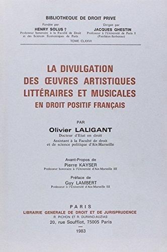 La divulgation des oeuvres artistiques, litteraires et musicales en droit positif francais (...