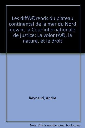 9782275013404: Les differends du plateau continental de la mer du Nord devant la Cour internationale de justice: La volonte, la nature, et le droit (Bibliotheque de droit international ; t. 78) (French Edition)