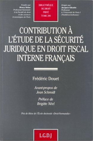 Contribution a l'etude de la securite juridique en droit fiscal interne francais (Bibliotheque...