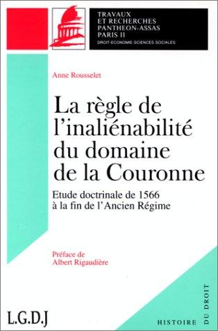 9782275015620: La règle de l'inaliénabilité du domaine de la couronne : étude doctrinale de 1566 à la fin de l'Ancien régime : mémoire pour le diplôme d'études approfondies d'historie du droit