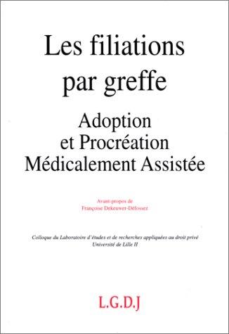 Les filiations par greffe: Adoption et procreation medicalement assistee : actes des Journees d&#...