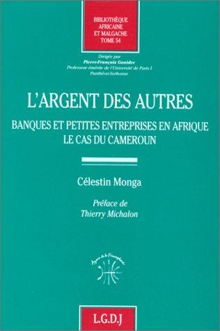 L'argent des autres: Banques et petites entreprises en Afrique : le cas du Cameroun (...