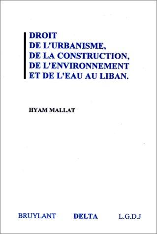 9782275016221: Le droit de l'urbanisme, de la construction, de l'environnement et de l'eau au Liban