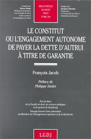 Le constitut, ou, L'engagement autonome de payer la dette d'autrui a titre de garantie (...