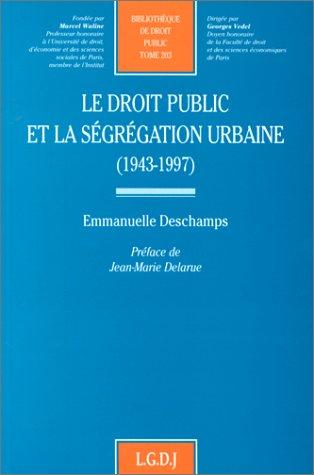 Le Droit public et la segregation urbaine (1943-1997) (French Edition): Emmanuelle Deschamps