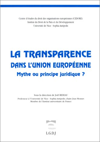 La transparence dans l'Union europeenne: Mythe ou principe juridique? (French Edition): Joël ...