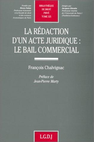 La redaction d'un acte juridique: Le bail commercial (Bibliotheque de droit prive) (French ...