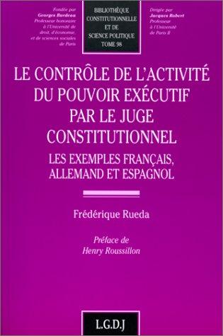Le contro?le de l'activite? du pouvoir exe?cutif par le juge constitutionnel: Les exemples ...