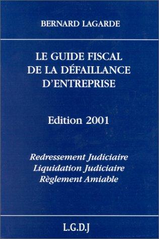 9782275019581: Le Guide fiscal de la défaillance d'entreprise. Redressement judiciaire - Liquidation judiciaire - Règlement amiable