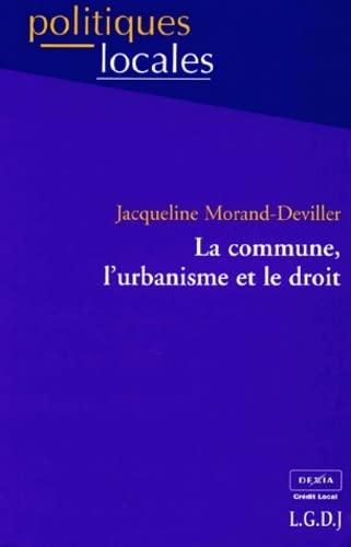 La commune, l'urbanisme et le droit: J. Morand-Deviller