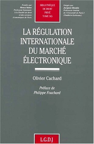 La régulation internationale du marché électronique: Cachard, O.