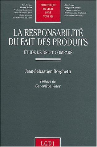 """""""la responsabilite du fait des produits ; etude de droit compare"""": Jean-Sébastien ..."""