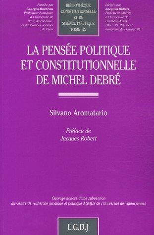 la pensée politique et constitutionnelle de Michel Debré t.127: Silvano Aromatario