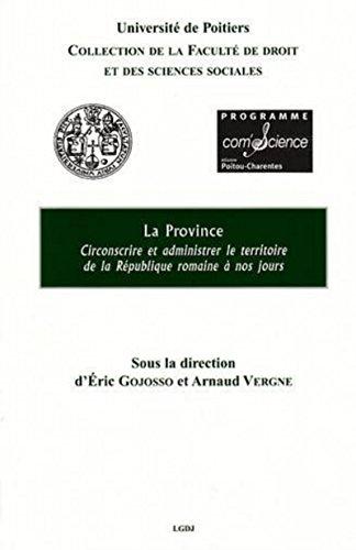 la province : circonscrire et administrer le territoire de la République Romaine à ...