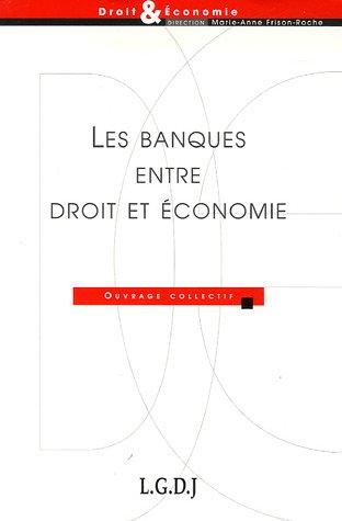 Les banques entre droit et économie (French Edition): Collectif