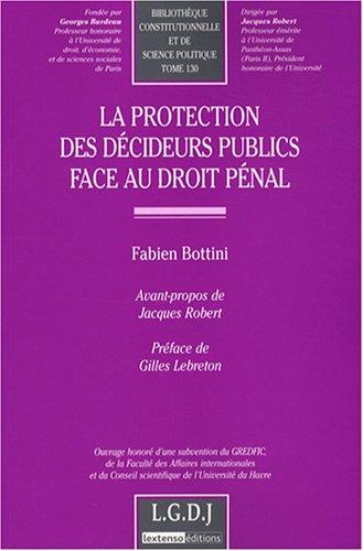 La protection des décideurs publics face au droit pénal (French Edition):...