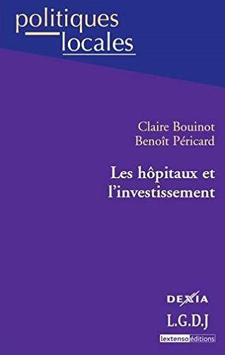 Les hà pitaux et l'investissement (French Edition): Claire Bouinot